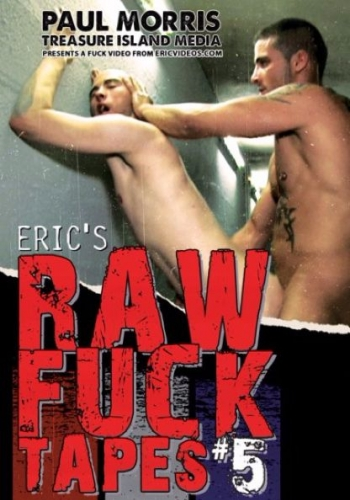 ERIC'S RAW FUCK TAPES VOLUME 5